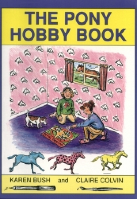 "Karen Bush and Claire Colvin - ""The Pony Hobby Book"""